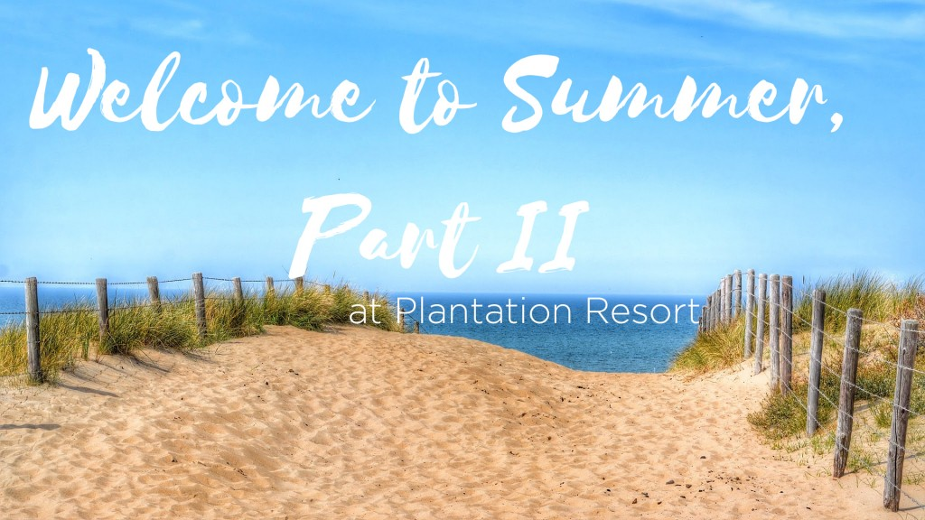 Welcome to Summer Part II at Plantation Resort in Myrtle Beach
