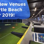 Top 9 New Venues in Myrtle Beach for 2019!